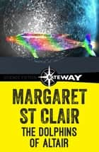 The Dolphins of Altair ebook by Margaret St Clair