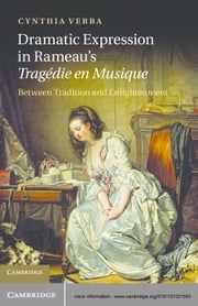 Dramatic Expression in Rameau's Tragédie en Musique - Between Tradition and Enlightenment ebook by Cynthia Verba