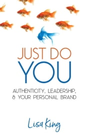 Just Do You; Authenticity, Leadership, and Your Personal Brand ebook by Lisa King
