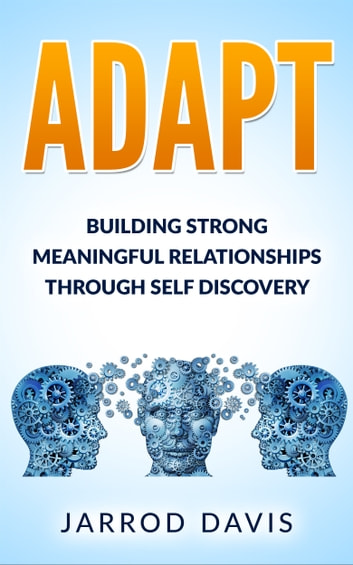 ADAPT Building Strong Meaningful Relationships Through Self Discovery ebook by Jarrod Davis