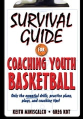 Survival Guide for Coaching Youth Basketball ebook by Keith Miniscalco