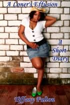A Loner's Effusion: A Short Diary ebook by Tiffany Fulton