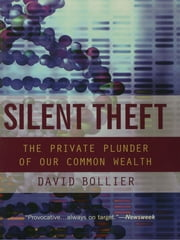 Silent Theft - The Private Plunder of Our Common Wealth ebook by David Bollier