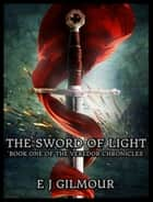 The Sword of Light: Book One of the Veredor Chronicles ebook by E J Gilmour