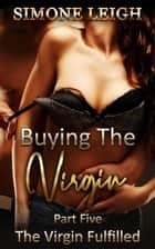 The Virgin Fulfilled - Buying the Virgin, #5 ebook by Simone Leigh
