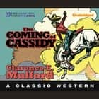 The Coming of Cassidy - A Hopalong Cassidy Novel audiobook by Clarence E. Mulford