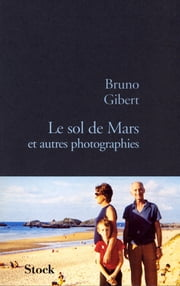Le sol de Mars et autres photographies ebook by Bruno Gibert
