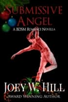 Submissive Angel - A BDSM Romance Novella ebook by Joey W. Hill
