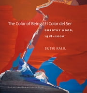 The Color of Being/El Color del Ser - Dorothy Hood, 1918-2000 ebook by Susie Kalil,William G. Otton,Barbara Rose