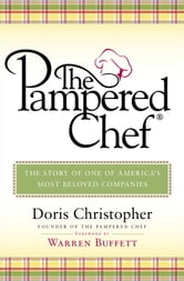 The Pampered Chef - The Story of One of America's Most Beloved Companies ebook by Doris Christopher