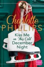 Kiss Me on This Cold December Night: (A Novella) (Do Not Disturb, Book 3) ebook by Charlotte Phillips