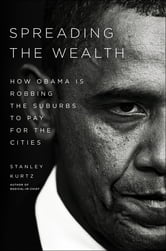 Spreading the Wealth - How Obama is Robbing the Suburbs to Pay for the Cities ebook by Stanley Kurtz