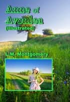 Anne of Avonlea (Illustrated) ebook by L.M. Montgomery