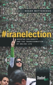 #iranelection - Hashtag Solidarity and the Transformation of Online Life ebook by Negar Mottahedeh