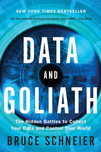 Data and Goliath: The Hidden Battles to Collect Your Data and Control Your World ebook by Bruce Schneier