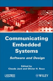 Communicating Embedded Systems - Software and Design ebook by Claude Jard, Olivier H. Roux
