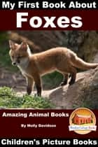 My First Book about Foxes: Amazing Animal Books - Children's Picture Books ebook by Molly Davidson
