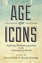 Age of Icons - Exploring Philanthrocapitalism in the Contemporary World ebook by Gavin Fridell, Martijn Konings