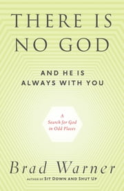 There Is No God and He Is Always with You - A Search for God in Odd Places ebook by Brad Warner