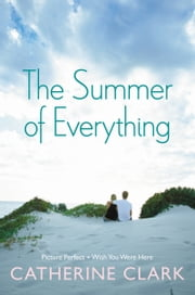The Summer of Everything - Picture Perfect and Wish You Were Here ebook by Catherine Clark