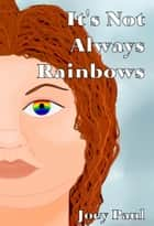 It's Not Always Rainbows ebook by Joey Paul