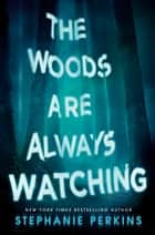 The Woods Are Always Watching ebook by Stephanie Perkins