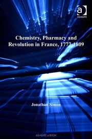 Chemistry, Pharmacy and Revolution in France, 1777-1809 ebook by Professor Jonathan Simon,Dr Ernst Hamm,Dr Robert M Brain
