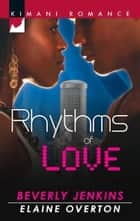 Rhythms of Love: You Sang to Me / Beats of My Heart (Mills & Boon Kimani) ebook by Beverly Jenkins, Elaine Overton