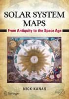 Solar System Maps - From Antiquity to the Space Age ebook by Nick Kanas