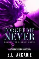 Forget Me Never: Lost In The Land Of Sirens - Parched, #9 ebook by Z.L. Arkadie