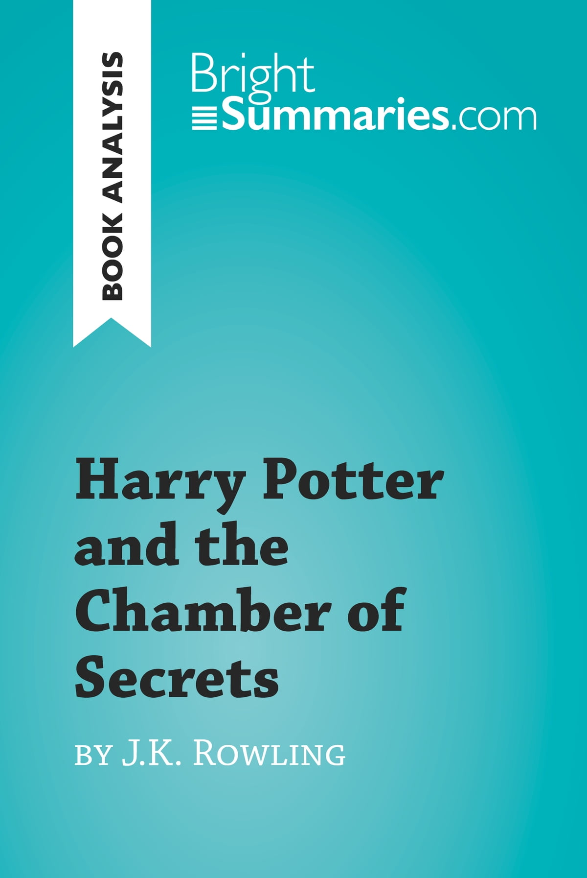 Harry Potter and the Chamber of Secrets by J.K. Rowling (Book Analysis)  eBook by Bright Summaries - 9782806295972 | Rakuten Kobo