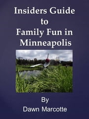 Insiders Guide to Family Fun in Minneapolis ebook by Dawn Marcotte