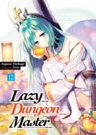 Lazy Dungeon Master: Volume 12 ebook by Supana Onikage