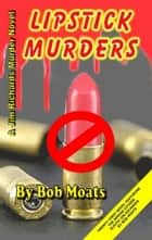 Lipstick Murders ebook by Bob Moats
