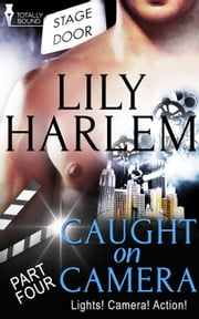 Caught on Camera: Part Four ebook by Lily Harlem