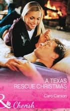 A Texas Rescue Christmas (Mills & Boon Cherish) (Texas Rescue, Book 2) ebook by Caro Carson