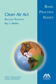 Clean Air Act - Basic Practice Series ebook by Roy S. Belden