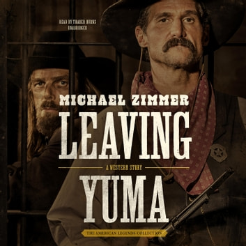 Leaving Yuma - A Western Story audiobook by Michael Zimmer