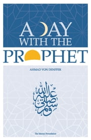 A Day with the Prophet ebook by Ahmad Von Denffer