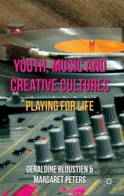 Youth, Music and Creative Cultures - Playing for Life ebook by Geraldine Bloustien,Margaret Peters