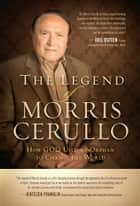 The Legend of Morris Cerullo - How God Used an Orphan to Change the World ebook by Morris Cerullo