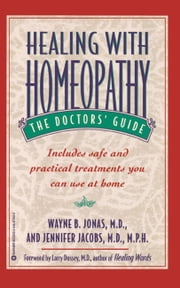 Healing with Homeopathy - The Complete Guide ebook by Jennifer Jacobs,Wayne B. Jonas