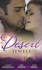 Desert Jewels: The Sheikh's Undoing / The Sultan's Choice / Girl in the Bedouin Tent (Mills & Boon M&B) eBook by Sharon Kendrick, Abby Green, Annie West