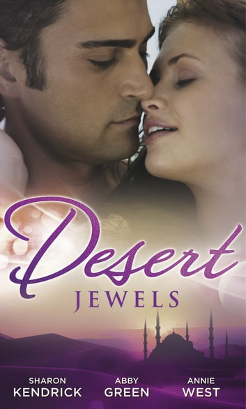 Desert Jewels: The Sheikh's Undoing / The Sultan's Choice / Girl in the Bedouin Tent (Mills & Boon M&B) eBook by Sharon Kendrick,Abby Green,Annie West