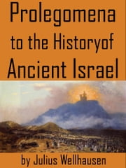 Prolegomena To The History Of Ancient Israel ebook by JULIUS WELLHAUSEN