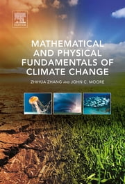 Mathematical and Physical Fundamentals of Climate Change ebook by Zhihua Zhang,John C. Moore