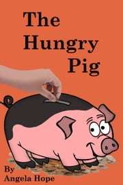 The Hungry Pig eBook by Angela Hope