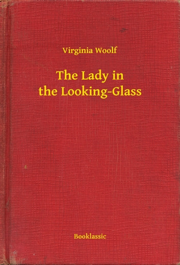 The Lady in the Looking-Glass ebook by Virginia Woolf