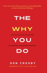 The Why You Do - Unlocking Our Behavior to Prevent Misunderstandings ebook by Don  Crosby, Dr. David  Molapo