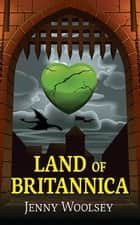 Land of Britannica ebook by Jenny Woolsey